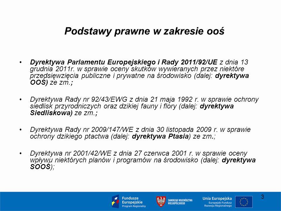 3 Podstawy prawne w zakresie ooś Dyrektywa Parlamentu Europejskiego i Rady 2011/92/UE z dnia 13 grudnia 2011r. w sprawie oceny skutków wywieranych prz