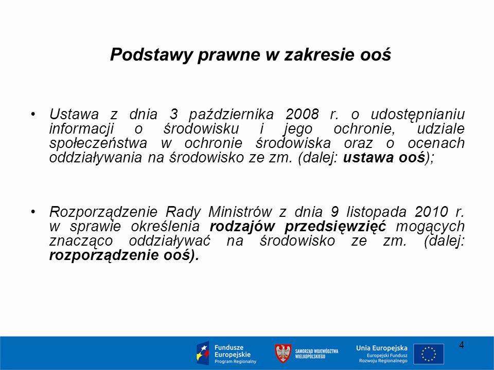 4 Podstawy prawne w zakresie ooś Ustawa z dnia 3 października 2008 r. o udostępnianiu informacji o środowisku i jego ochronie, udziale społeczeństwa w