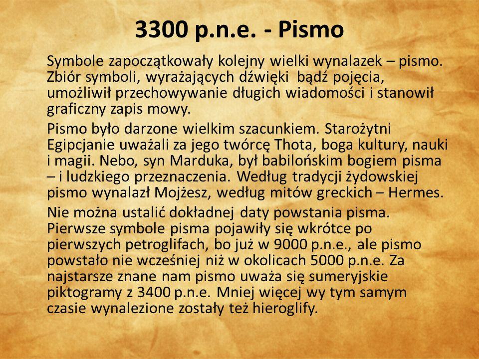 3300 p.n.e. - Pismo Symbole zapoczątkowały kolejny wielki wynalazek – pismo.
