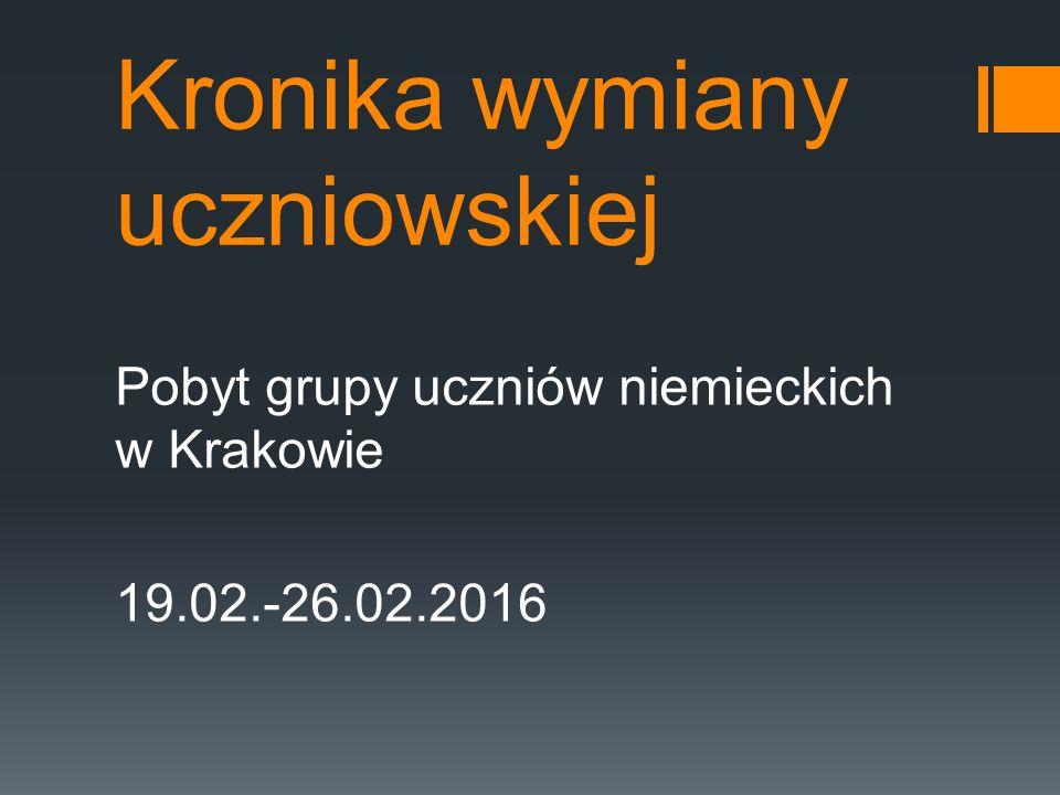 Kronika wymiany uczniowskiej Pobyt grupy uczniów niemieckich w Krakowie 19.02.-26.02.2016