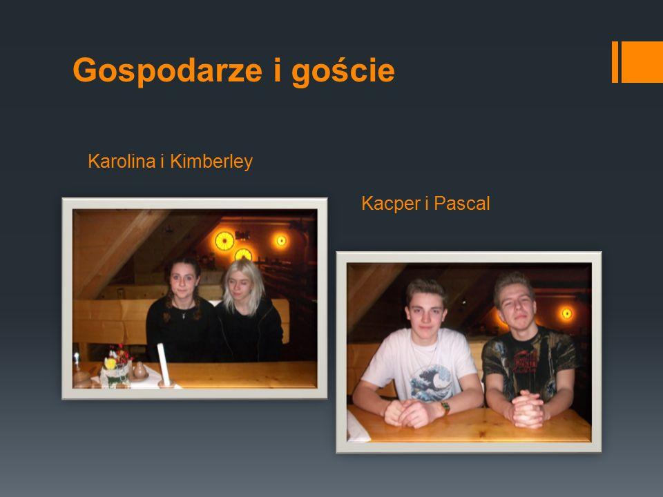 Karolina i Kimberley Kacper i Pascal Gospodarze i goście