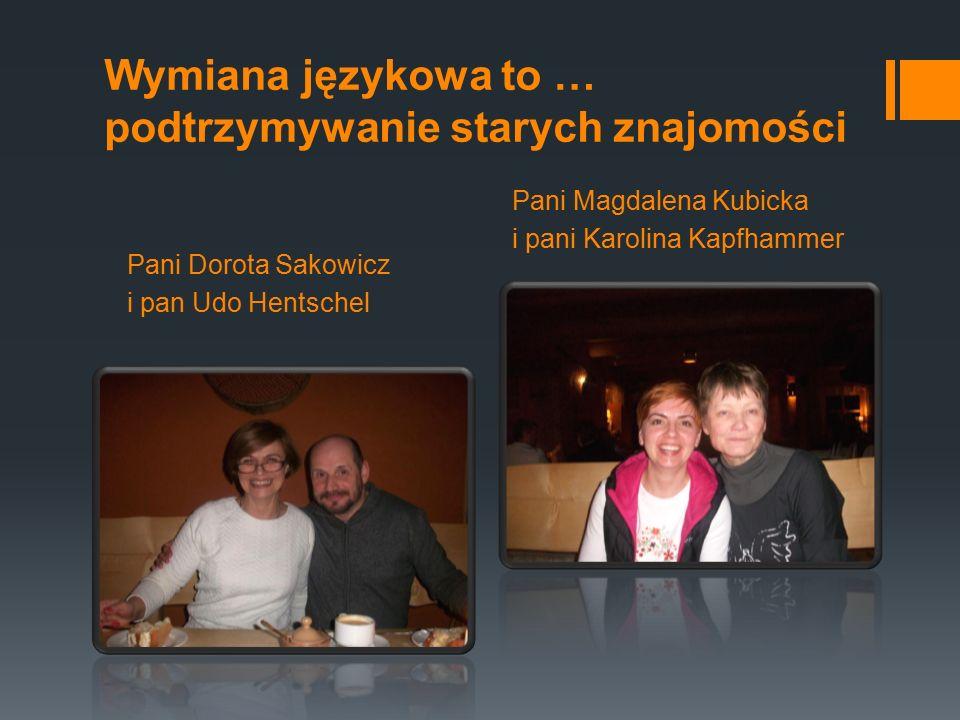 Pani Dorota Sakowicz i pan Udo Hentschel Pani Magdalena Kubicka i pani Karolina Kapfhammer Wymiana językowa to … podtrzymywanie starych znajomości