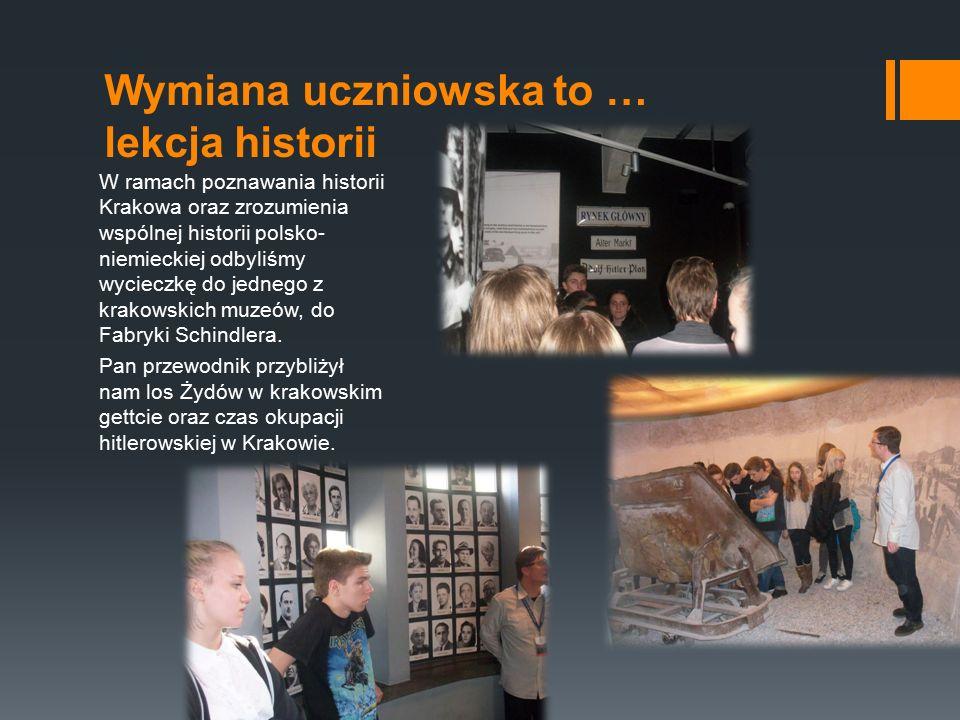 Wymiana uczniowska to … lekcja historii W ramach poznawania historii Krakowa oraz zrozumienia wspólnej historii polsko- niemieckiej odbyliśmy wycieczkę do jednego z krakowskich muzeów, do Fabryki Schindlera.