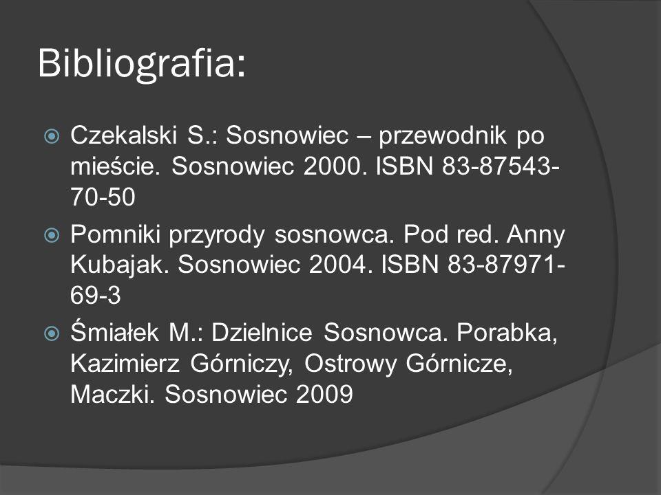 Bibliografia:  Czekalski S.: Sosnowiec – przewodnik po mieście. Sosnowiec 2000. ISBN 83-87543- 70-50  Pomniki przyrody sosnowca. Pod red. Anny Kubaj