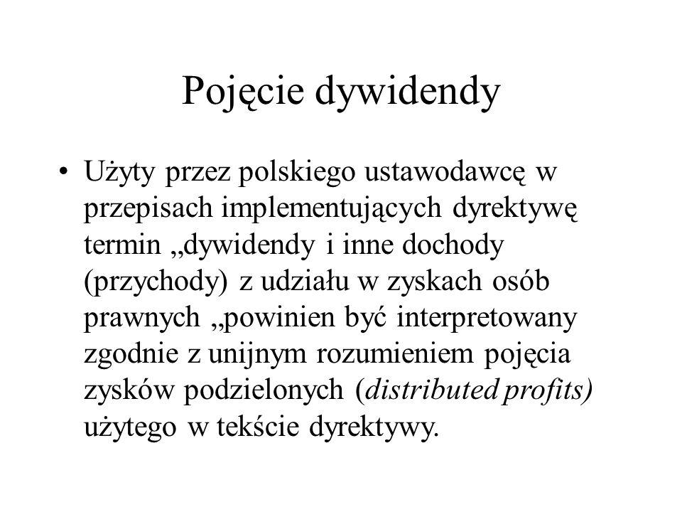 """Pojęcie dywidendy Użyty przez polskiego ustawodawcę w przepisach implementujących dyrektywę termin """"dywidendy i inne dochody (przychody) z udziału w zyskach osób prawnych """"powinien być interpretowany zgodnie z unijnym rozumieniem pojęcia zysków podzielonych (distributed profits) użytego w tekście dyrektywy."""