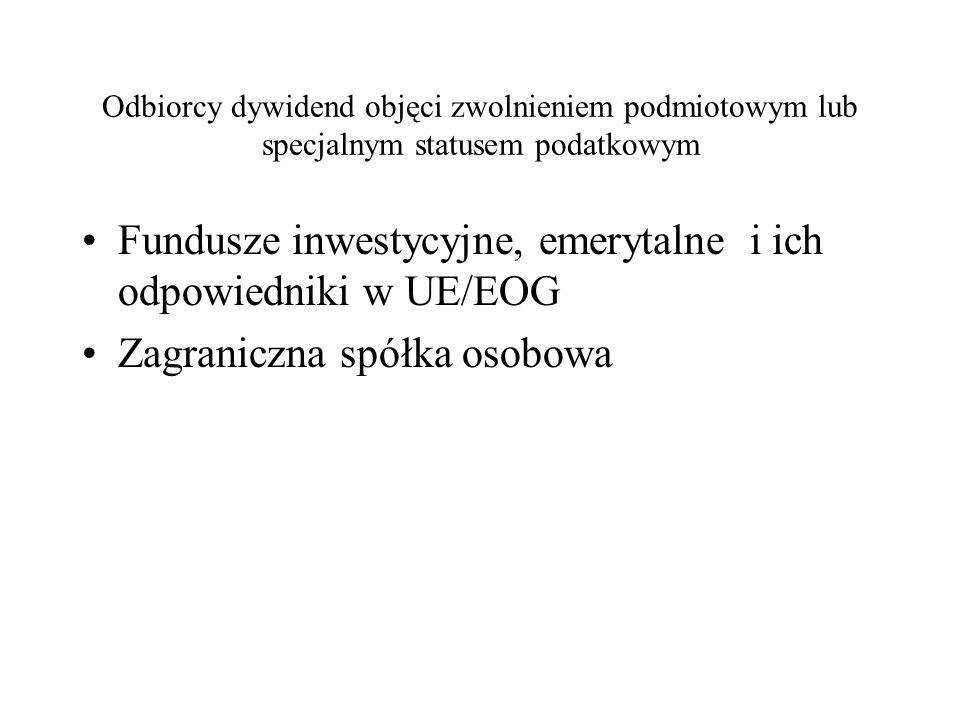 Odbiorcy dywidend objęci zwolnieniem podmiotowym lub specjalnym statusem podatkowym Fundusze inwestycyjne, emerytalne i ich odpowiedniki w UE/EOG Zagraniczna spółka osobowa