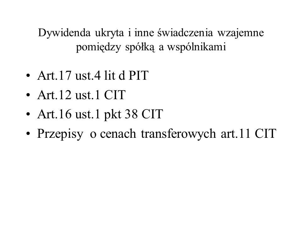 Dywidenda ukryta i inne świadczenia wzajemne pomiędzy spółką a wspólnikami Art.17 ust.4 lit d PIT Art.12 ust.1 CIT Art.16 ust.1 pkt 38 CIT Przepisy o cenach transferowych art.11 CIT