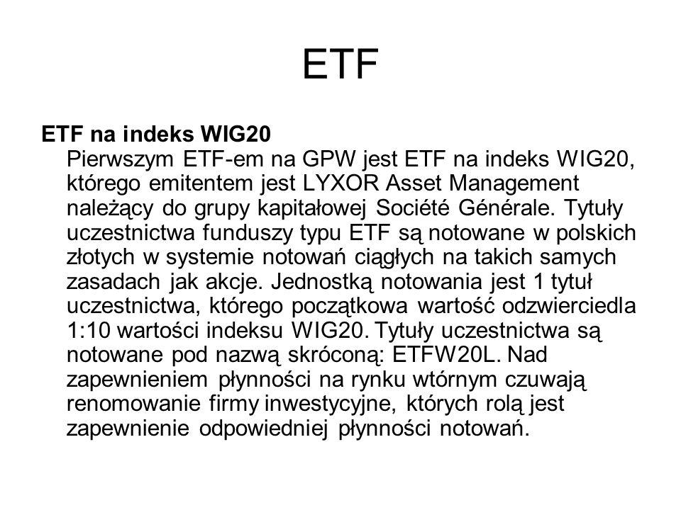 ETF ETF na indeks WIG20 Pierwszym ETF-em na GPW jest ETF na indeks WIG20, którego emitentem jest LYXOR Asset Management należący do grupy kapitałowej Société Générale.