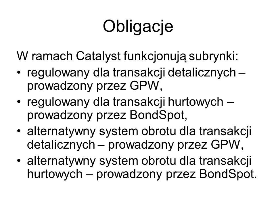 Obligacje W ramach Catalyst funkcjonują subrynki: regulowany dla transakcji detalicznych – prowadzony przez GPW, regulowany dla transakcji hurtowych – prowadzony przez BondSpot, alternatywny system obrotu dla transakcji detalicznych – prowadzony przez GPW, alternatywny system obrotu dla transakcji hurtowych – prowadzony przez BondSpot.