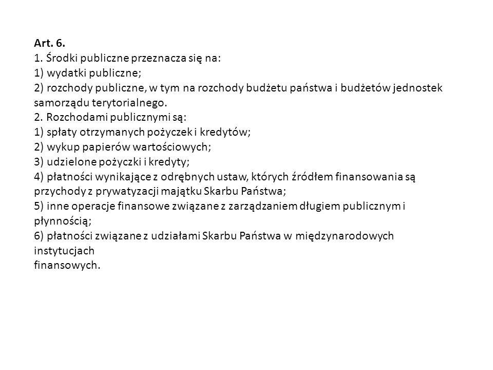 Art. 6. 1. Środki publiczne przeznacza się na: 1) wydatki publiczne; 2) rozchody publiczne, w tym na rozchody budżetu państwa i budżetów jednostek sam