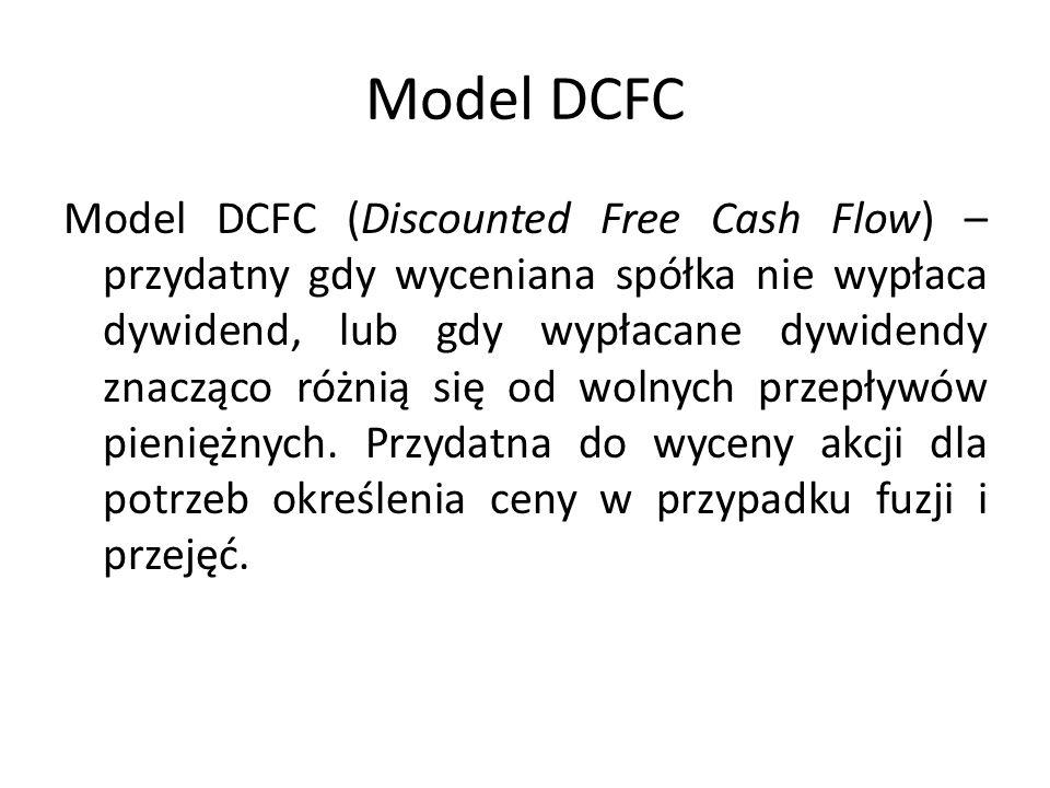 Model DCFC Model DCFC (Discounted Free Cash Flow) – przydatny gdy wyceniana spółka nie wypłaca dywidend, lub gdy wypłacane dywidendy znacząco różnią s