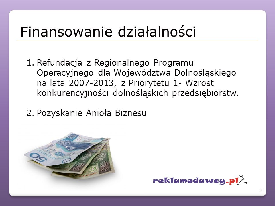 1.Refundacja z Regionalnego Programu Operacyjnego dla Województwa Dolnośląskiego na lata 2007-2013, z Priorytetu 1- Wzrost konkurencyjności dolnośląskich przedsiębiorstw.