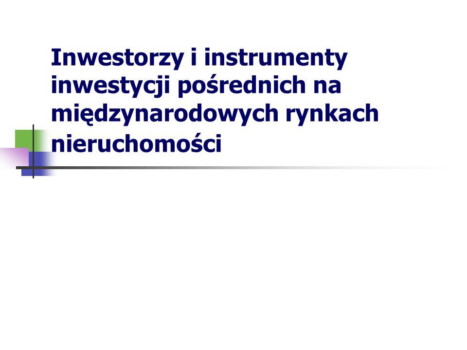 Inwestorzy i instrumenty inwestycji pośrednich na międzynarodowych rynkach nieruchomości