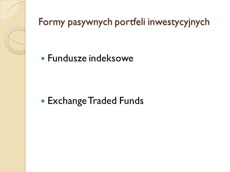 Fundusze indeksowe a fundusze aktywnie zarządzane Fundusz indeksowyFundusz aktywnie zarządzany CelCelem jest naśladowanie wyników określonego indeksu Celem jest osiągnięcie wyższej stopy zwrotu niż określony indeks Zarządzanie Proces zarządzania nie wymaga przeprowadzania żadnych fundamentalnych analiz.