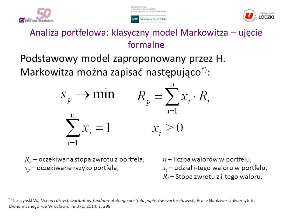 Analiza portfelowa: klasyczny model Markowitza – ujęcie formalne Podstawowy model zaproponowany przez H. Markowitza można zapisać następująco *) : *)