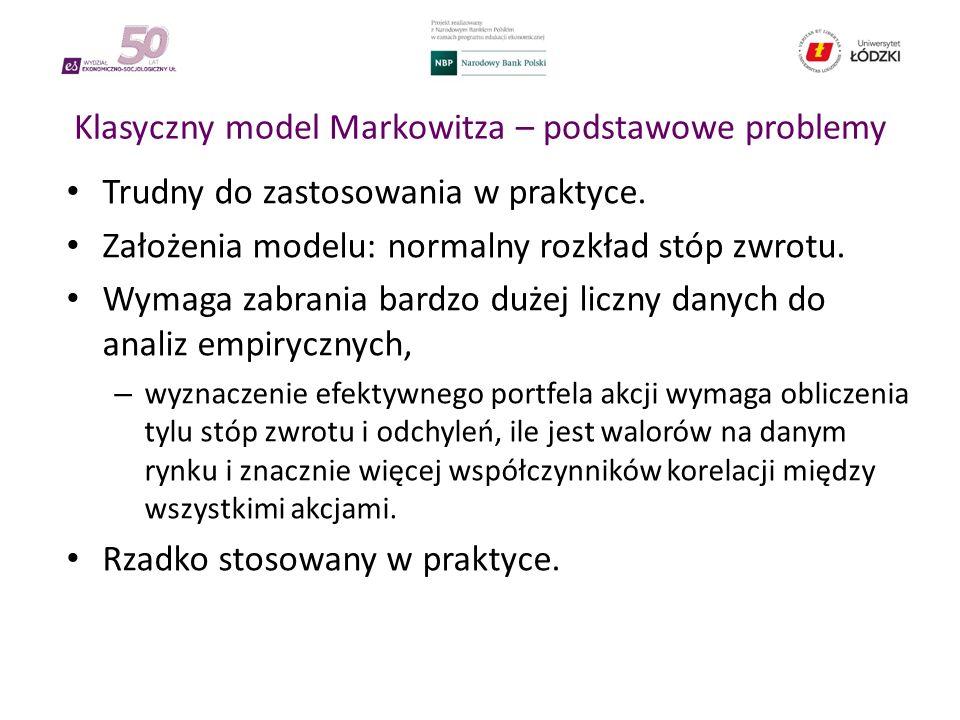 Klasyczny model Markowitza – podstawowe problemy Trudny do zastosowania w praktyce. Założenia modelu: normalny rozkład stóp zwrotu. Wymaga zabrania ba