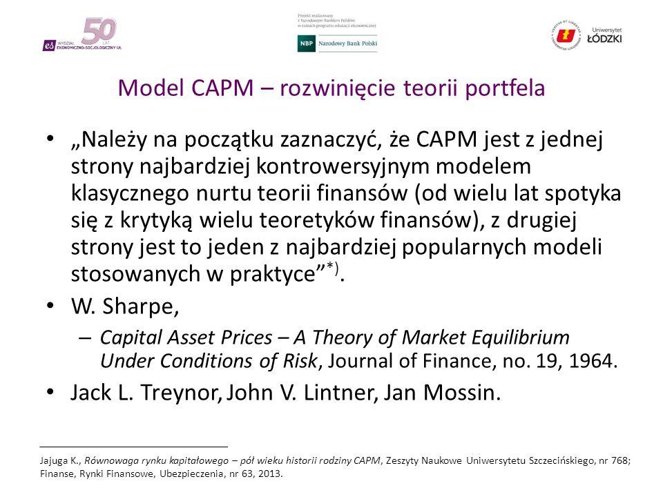"""Model CAPM – rozwinięcie teorii portfela """"Należy na początku zaznaczyć, że CAPM jest z jednej strony najbardziej kontrowersyjnym modelem klasycznego nurtu teorii finansów (od wielu lat spotyka się z krytyką wielu teoretyków finansów), z drugiej strony jest to jeden z najbardziej popularnych modeli stosowanych w praktyce *)."""