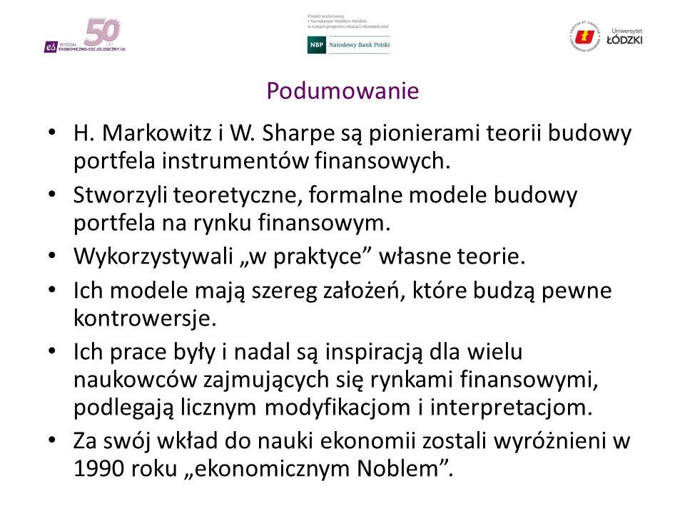 Podumowanie H. Markowitz i W. Sharpe są pionierami teorii budowy portfela instrumentów finansowych. Stworzyli teoretyczne, formalne modele budowy port
