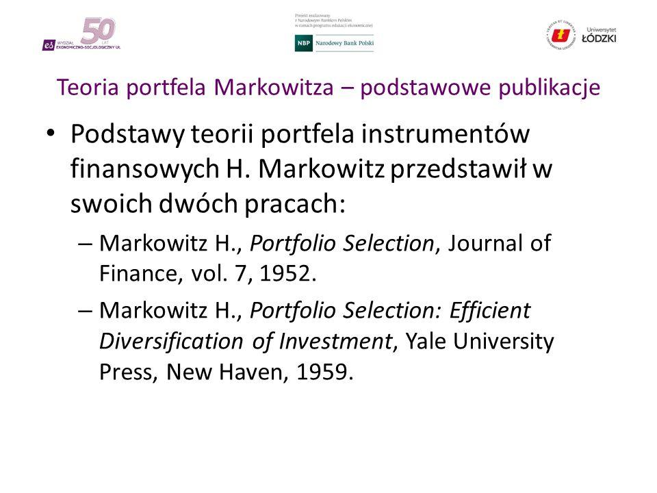 Teoria portfela Markowitza – podstawowe publikacje Podstawy teorii portfela instrumentów finansowych H. Markowitz przedstawił w swoich dwóch pracach: