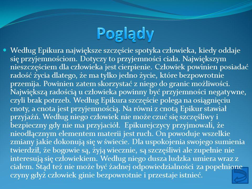  Epikur stworzył swoją teorię różnych rodzajów przyjemności: radość samego życia – absolutnie podstawową przyjemnością jest czysta radość życia.