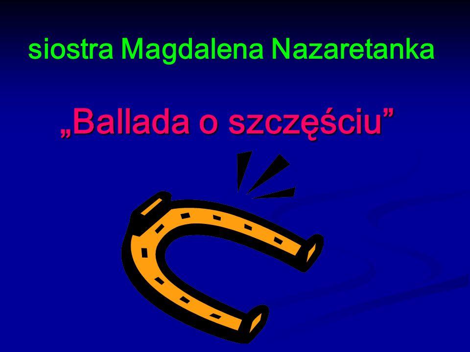 """siostra Magdalena Nazaretanka """"Ballada o szczęściu """"Ballada o szczęściu"""