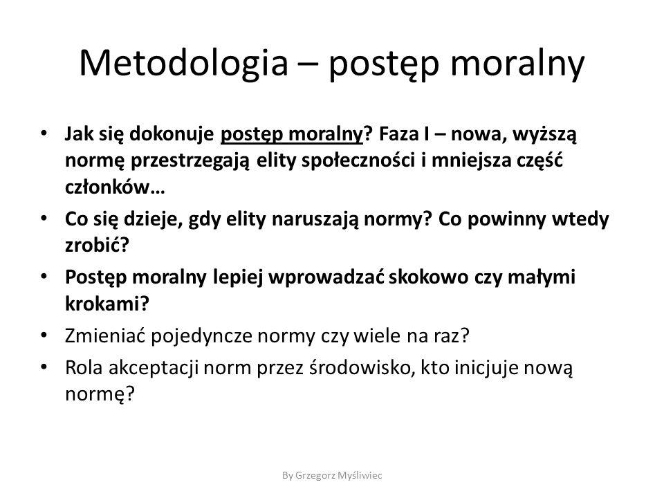 Metodologia – postęp moralny Jak się dokonuje postęp moralny.