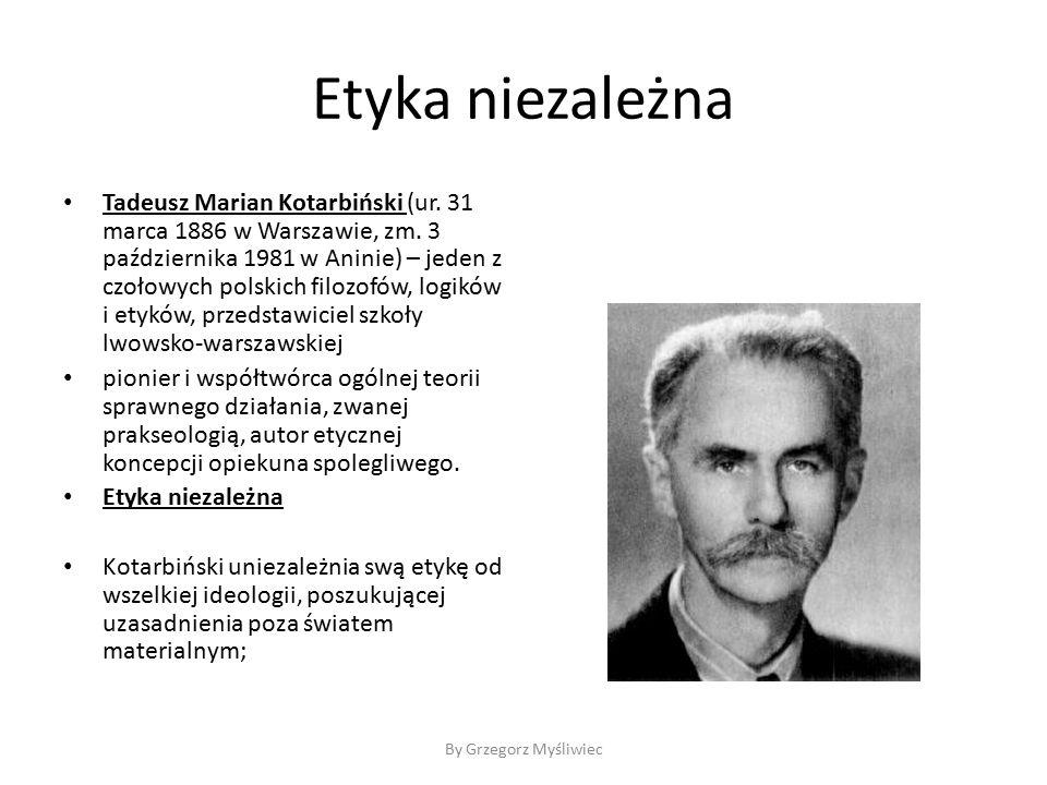 Etyka niezależna Tadeusz Marian Kotarbiński (ur. 31 marca 1886 w Warszawie, zm.