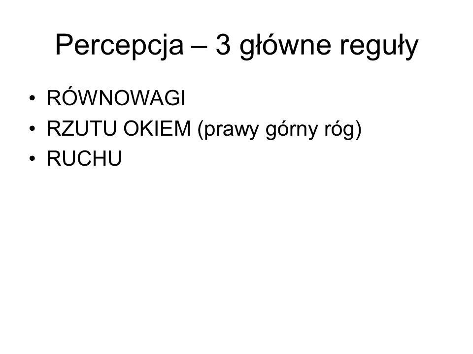 Percepcja – 3 główne reguły RÓWNOWAGI RZUTU OKIEM (prawy górny róg) RUCHU