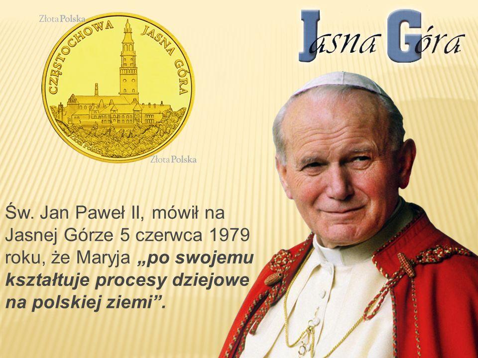 """Św. Jan Paweł II, mówił na Jasnej Górze 5 czerwca 1979 roku, że Maryja """"po swojemu kształtuje procesy dziejowe na polskiej ziemi""""."""