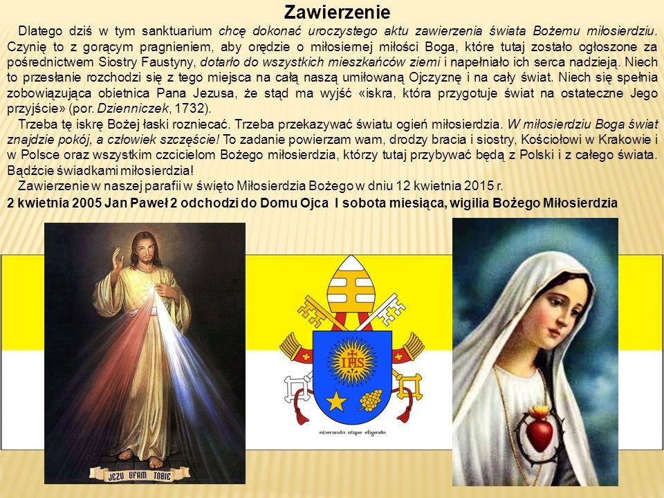 Zawierzenie Dlatego dziś w tym sanktuarium chcę dokonać uroczystego aktu zawierzenia świata Bożemu miłosierdziu.