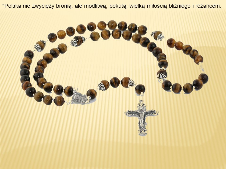 Polska nie zwycięży bronią, ale modlitwą, pokutą, wielką miłością bliźniego i różańcem.