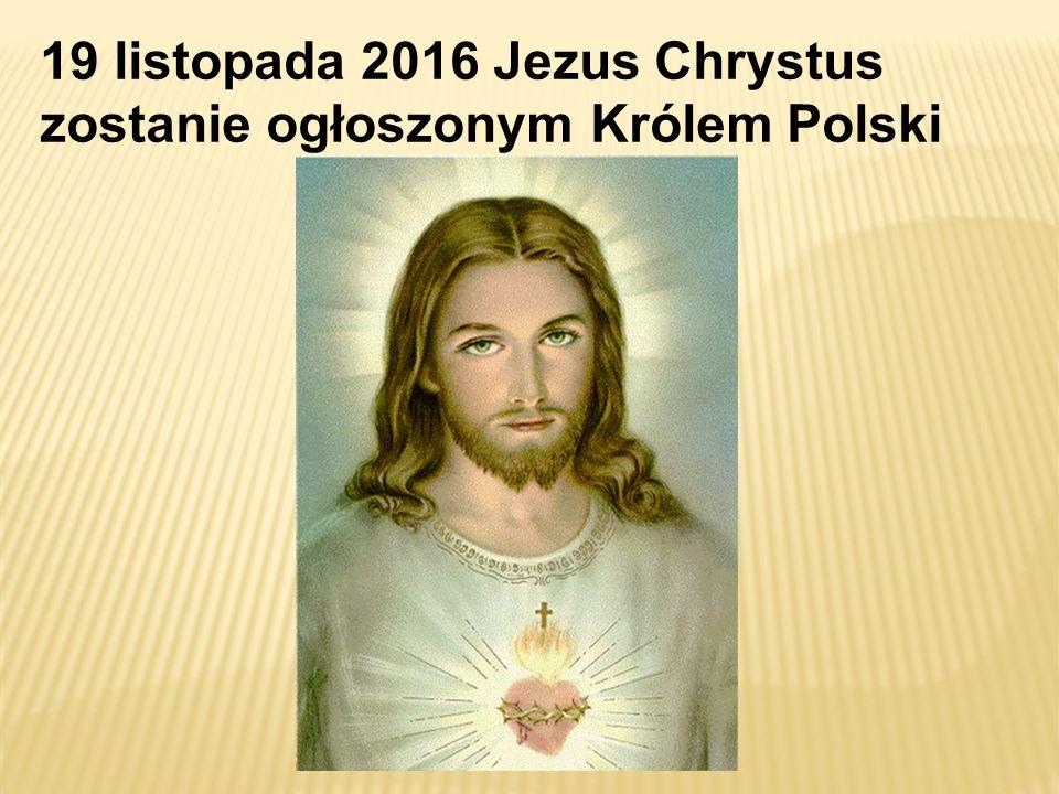 19 listopada 2016 Jezus Chrystus zostanie ogłoszonym Królem Polski