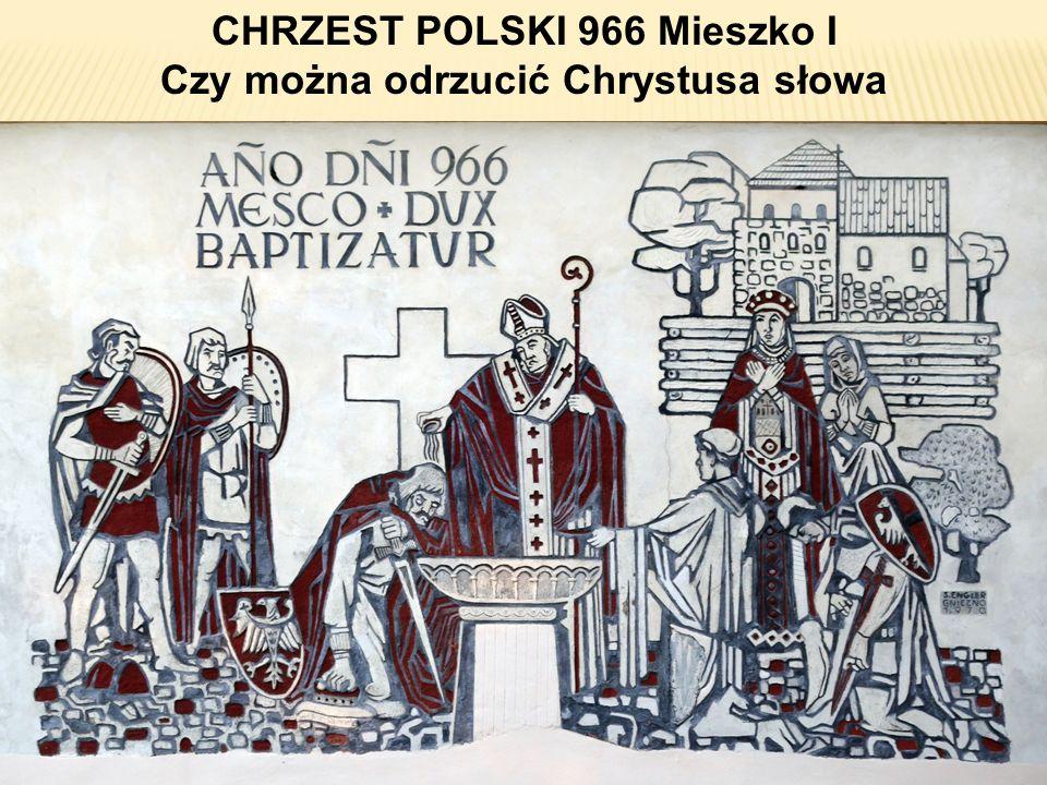CHRZEST POLSKI 966 Mieszko I Czy można odrzucić Chrystusa słowa
