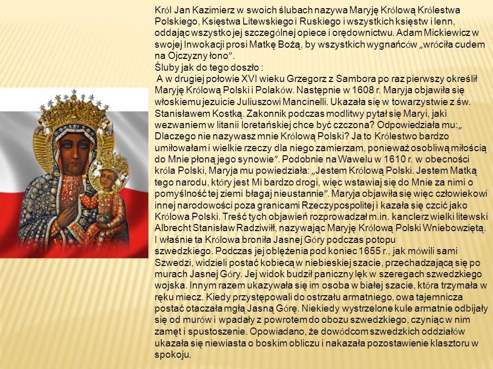 Kr ó l Jan Kazimierz w swoich ślubach nazywa Maryję Kr ó lową Kr ó lestwa Polskiego, Księstwa Litewskiego i Ruskiego i wszystkich księstw i lenn, oddając wszystko jej szczeg ó lnej opiece i orędownictwu.