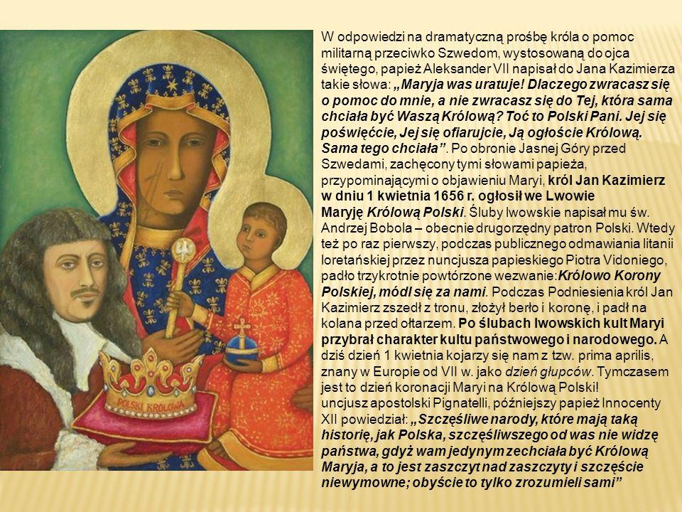 """W odpowiedzi na dramatyczną prośbę króla o pomoc militarną przeciwko Szwedom, wystosowaną do ojca świętego, papież Aleksander VII napisał do Jana Kazimierza takie słowa: """"Maryja was uratuje."""