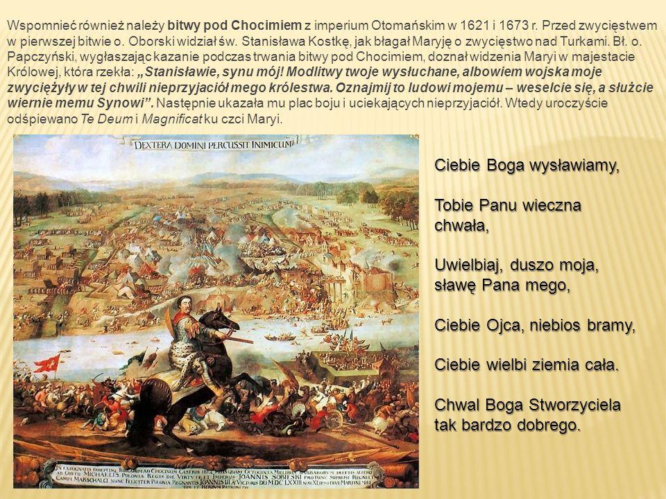 Wspomnieć również należy bitwy pod Chocimiem z imperium Otomańskim w 1621 i 1673 r.