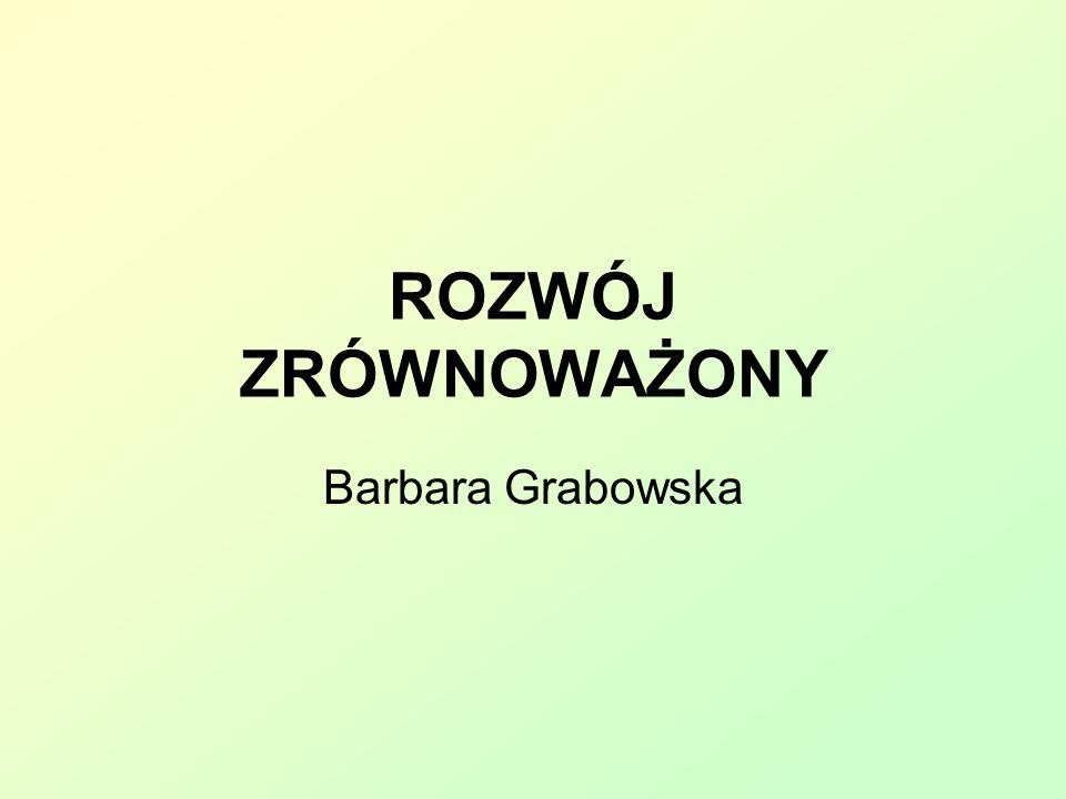 ROZWÓJ ZRÓWNOWAŻONY Barbara Grabowska
