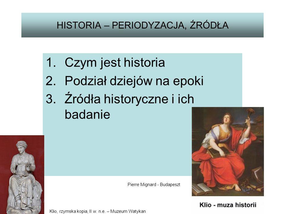 HISTORIA – PERIODYZACJA, ŹRÓDŁA 1.Czym jest historia 2.Podział dziejów na epoki 3.Źródła historyczne i ich badanie Klio, rzymska kopia, II w.