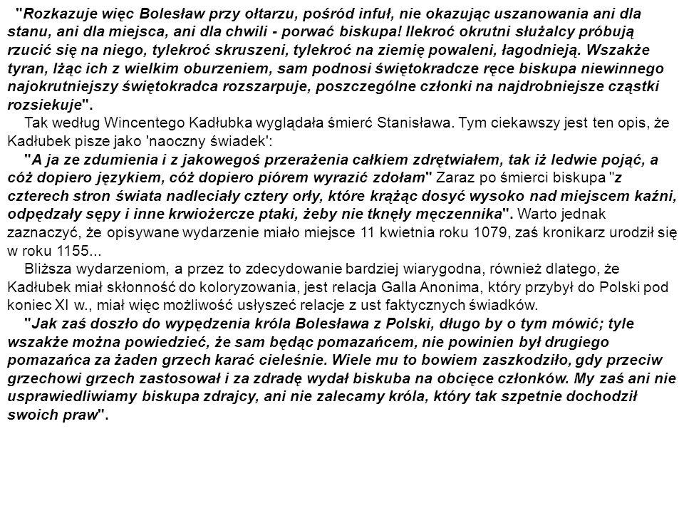 Rozkazuje więc Bolesław przy ołtarzu, pośród infuł, nie okazując uszanowania ani dla stanu, ani dla miejsca, ani dla chwili - porwać biskupa.