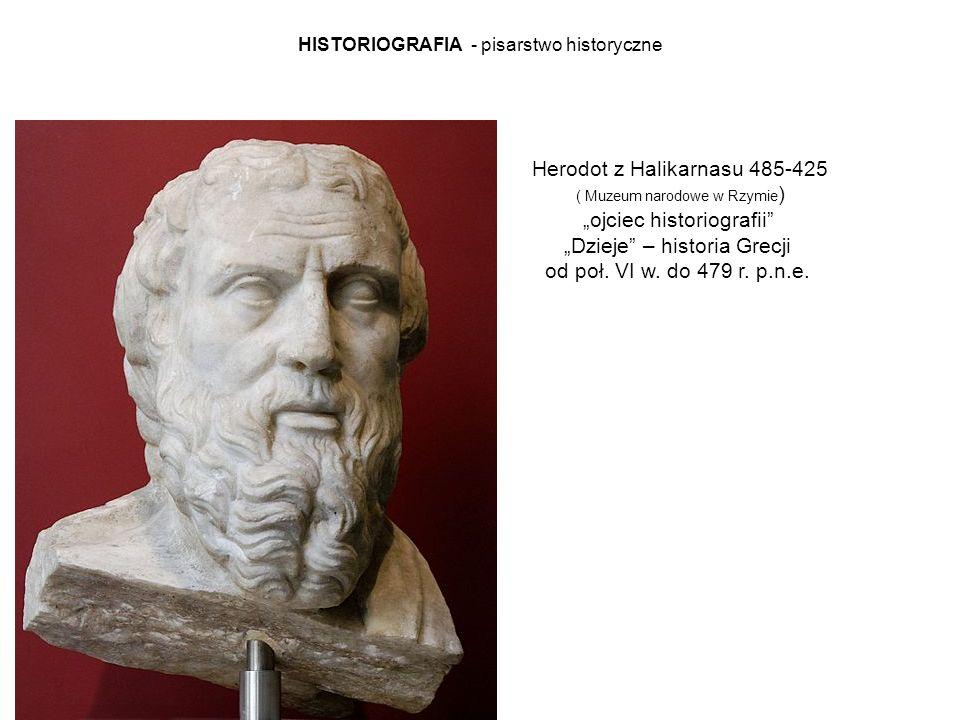 """HISTORIOGRAFIA - pisarstwo historyczne Herodot z Halikarnasu 485-425 ( Muzeum narodowe w Rzymie ) """"ojciec historiografii """"Dzieje – historia Grecji od poł."""