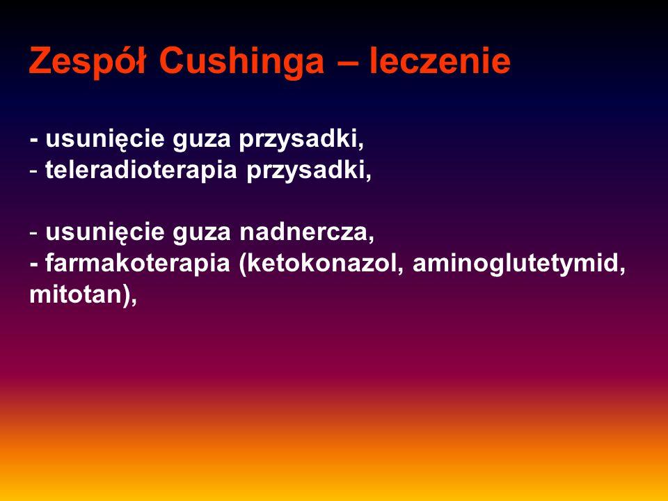 Zespół Cushinga – leczenie - usunięcie guza przysadki, - teleradioterapia przysadki, - usunięcie guza nadnercza, - farmakoterapia (ketokonazol, aminog