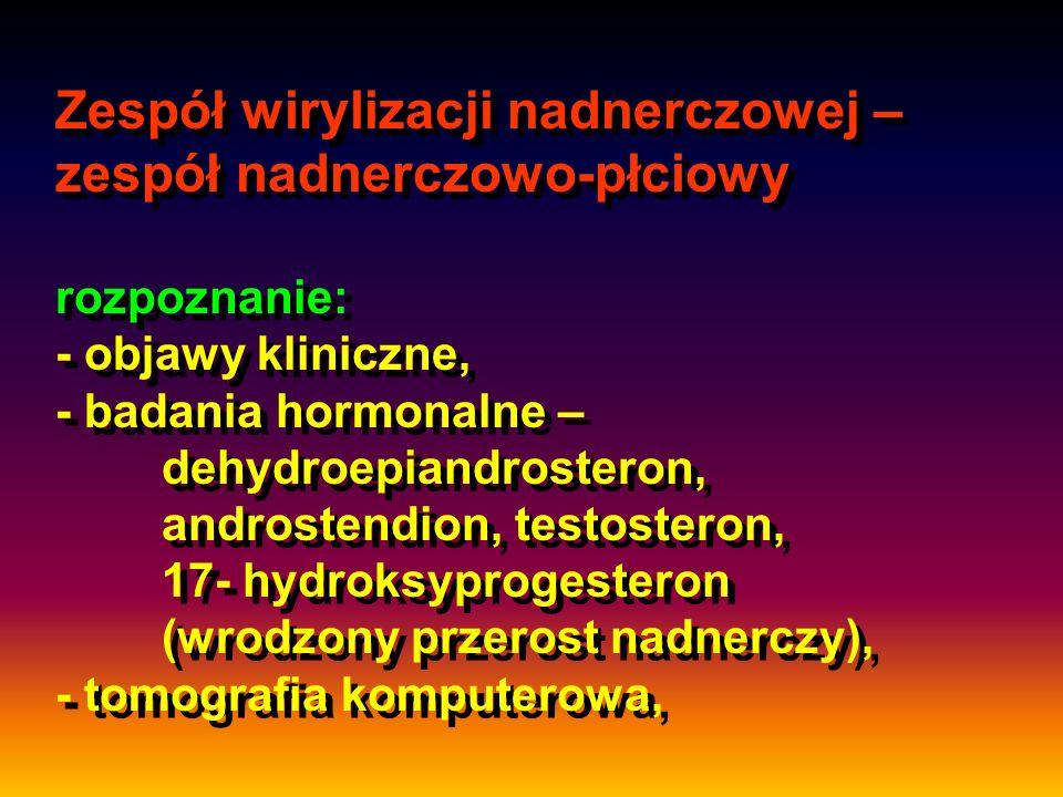 Zespół wirylizacji nadnerczowej – zespół nadnerczowo-płciowy rozpoznanie: - objawy kliniczne, - badania hormonalne – dehydroepiandrosteron, androstend