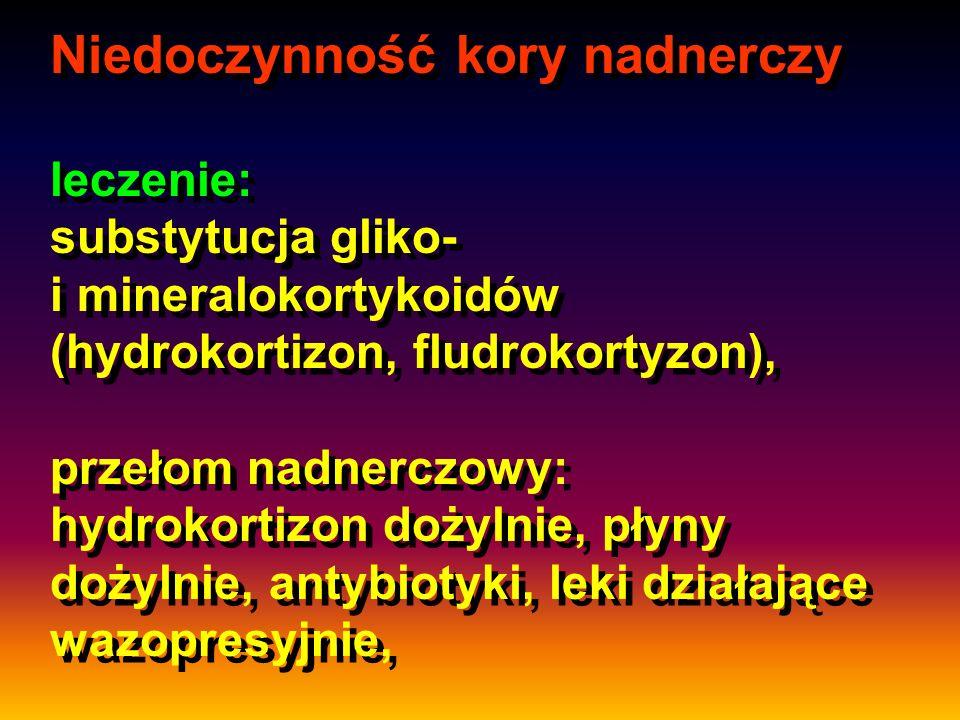 Niedoczynność kory nadnerczy leczenie: substytucja gliko- i mineralokortykoidów (hydrokortizon, fludrokortyzon), przełom nadnerczowy: hydrokortizon do