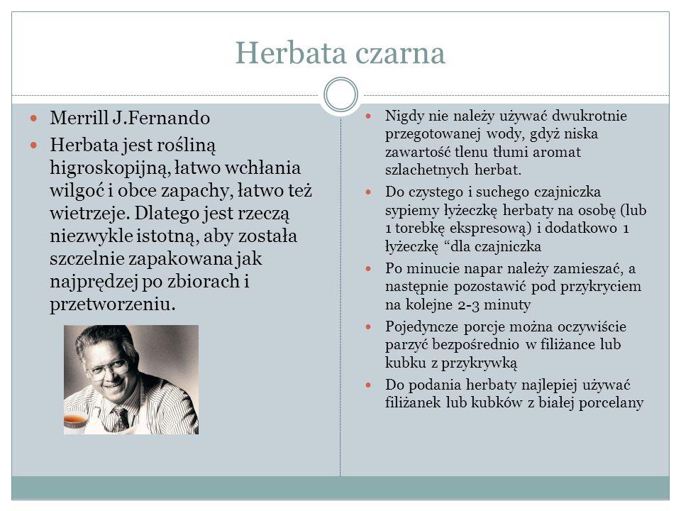 Herbata czarna Merrill J.Fernando Herbata jest rośliną higroskopijną, łatwo wchłania wilgoć i obce zapachy, łatwo też wietrzeje.