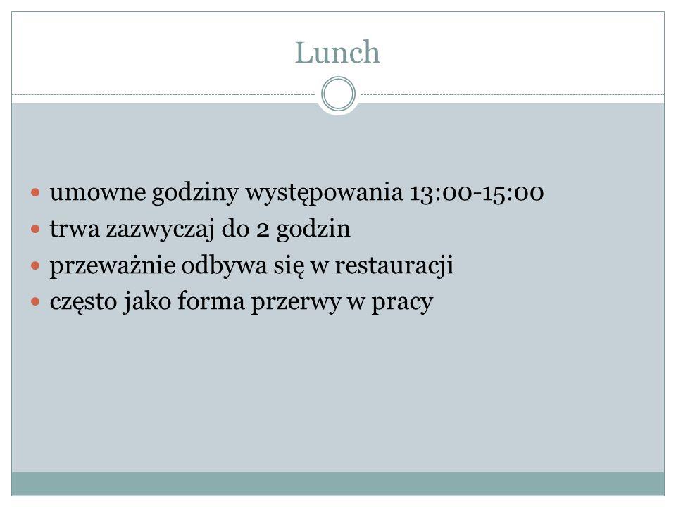 Lunch umowne godziny występowania 13:00-15:00 trwa zazwyczaj do 2 godzin przeważnie odbywa się w restauracji często jako forma przerwy w pracy