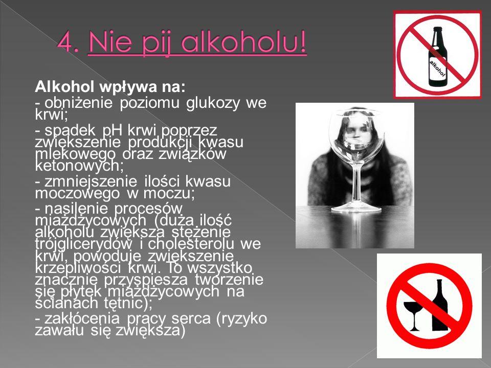 Alkohol wpływa na: - obniżenie poziomu glukozy we krwi; - spadek pH krwi poprzez zwiększenie produkcji kwasu mlekowego oraz związków ketonowych; - zmniejszenie ilości kwasu moczowego w moczu; - nasilenie procesów miażdżycowych (duża ilość alkoholu zwiększa stężenie trójglicerydów i cholesterolu we krwi, powoduje zwiększenie krzepliwości krwi.