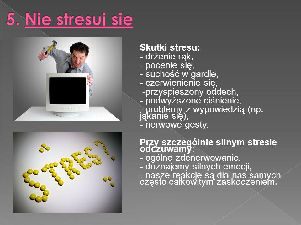 Skutki stresu: - drżenie rąk, - pocenie się, - suchość w gardle, - czerwienienie się, -przyspieszony oddech, - podwyższone ciśnienie, - problemy z wypowiedzią (np.
