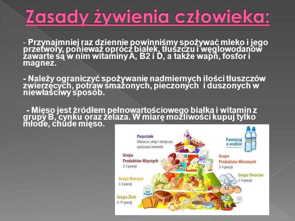 - Przynajmniej raz dziennie powinniśmy spożywać mleko i jego przetwory, ponieważ oprócz białek, tłuszczu i węglowodanów zawarte są w nim witaminy A, B2 i D, a także wapń, fosfor i magnez.