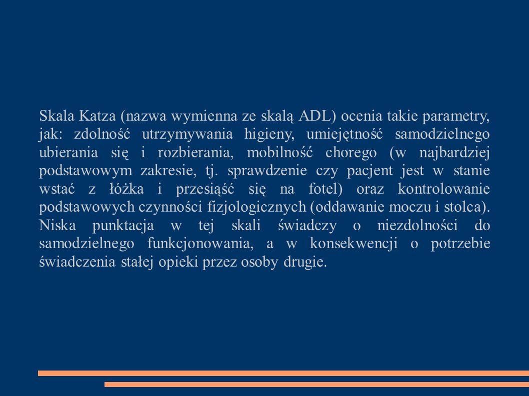 Skala Katza (nazwa wymienna ze skalą ADL) ocenia takie parametry, jak: zdolność utrzymywania higieny, umiejętność samodzielnego ubierania się i rozbie