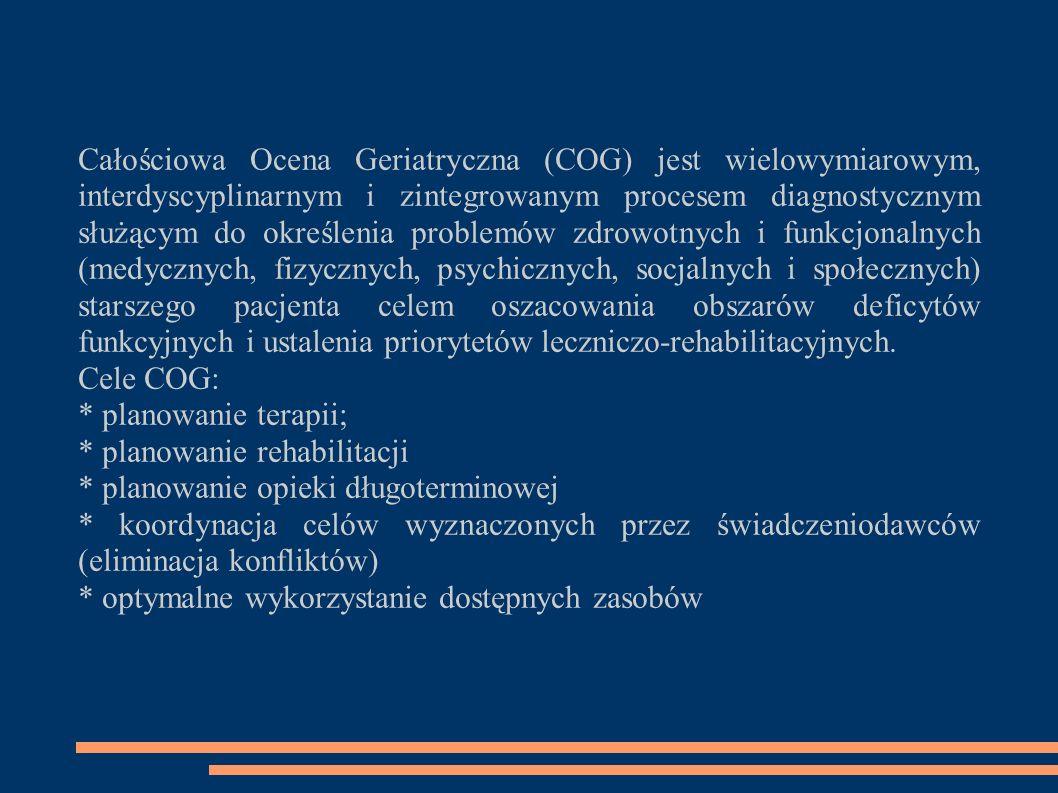 Całościowa Ocena Geriatryczna (COG) jest wielowymiarowym, interdyscyplinarnym i zintegrowanym procesem diagnostycznym służącym do określenia problemów